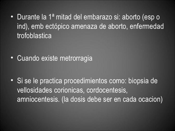<ul><li>Durante la 1ª mitad del embarazo si: aborto (esp o ind), emb ectópico amenaza de aborto, enfermedad trofoblastica ...