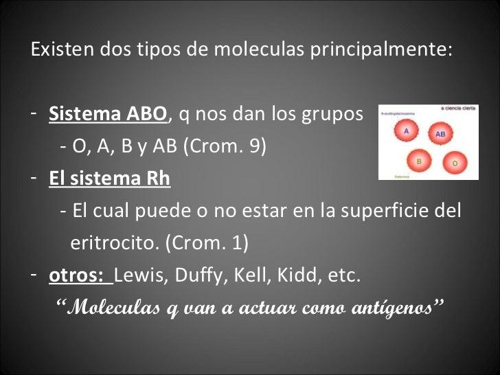 <ul><li>Existen dos tipos de moleculas principalmente:  </li></ul><ul><li>Sistema ABO , q nos dan los grupos </li></ul><ul...