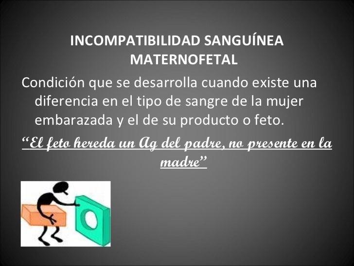 <ul><li>INCOMPATIBILIDAD SANGUÍNEA MATERNOFETAL </li></ul><ul><li>Condición que se desarrolla cuando existe una diferencia...