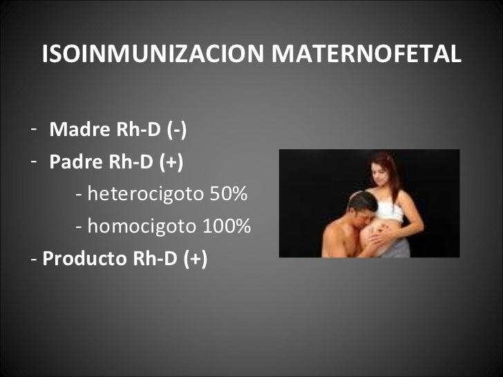 <ul><li>ISOINMUNIZACION MATERNOFETAL </li></ul><ul><li>Madre Rh-D (-) </li></ul><ul><li>Padre Rh-D (+)  </li></ul><ul><li>...