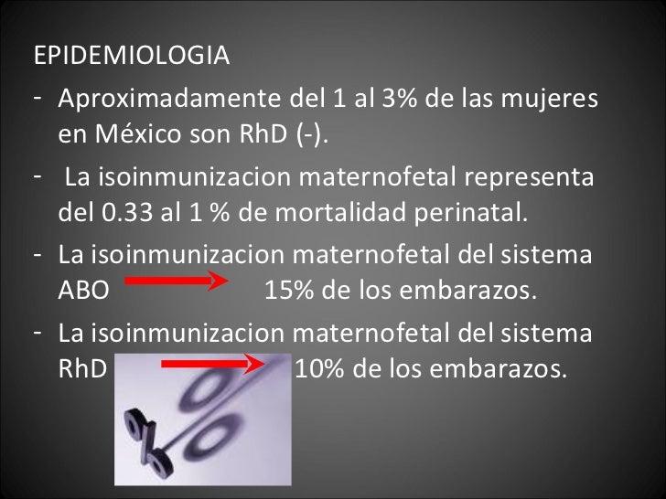 <ul><li>EPIDEMIOLOGIA </li></ul><ul><li>Aproximadamente del 1 al 3% de las mujeres en México son RhD (-). </li></ul><ul><l...