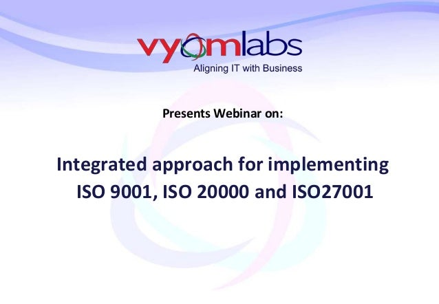 Presents Webinar on: Integrated approach for implementing ISO 9001, ISO 20000 and ISO27001