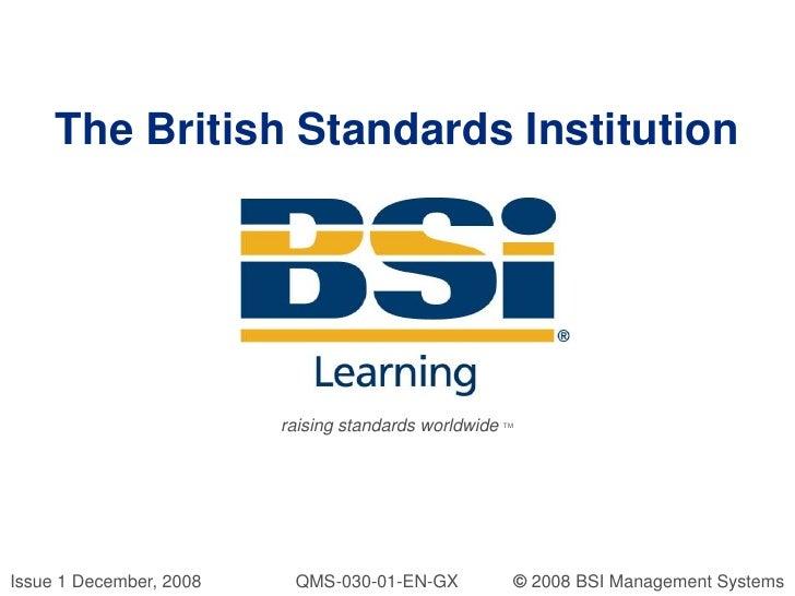 The British Standards Institution<br />raising standards worldwide TM<br />Issue 1 December, 2008                   QMS-03...