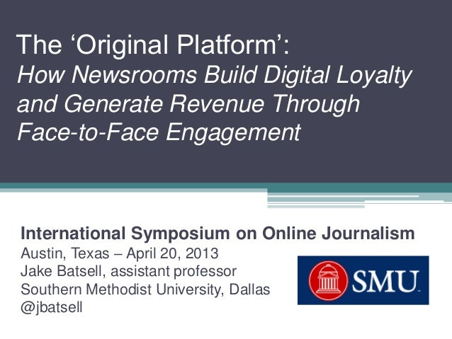 "The ""Original Platform"":How Newsrooms Build Digital Loyaltyand Generate Revenue ThroughFace-to-Face EngagementInternationa..."