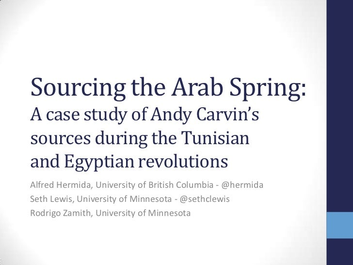 Sourcing the Arab Spring:A case study of Andy Carvin'ssources during the Tunisianand Egyptian revolutionsAlfred Hermida, U...