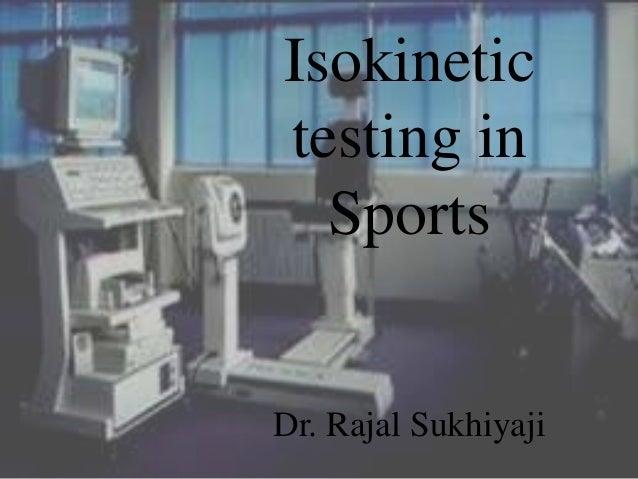 Isokinetic testing in Sports Dr. Rajal Sukhiyaji