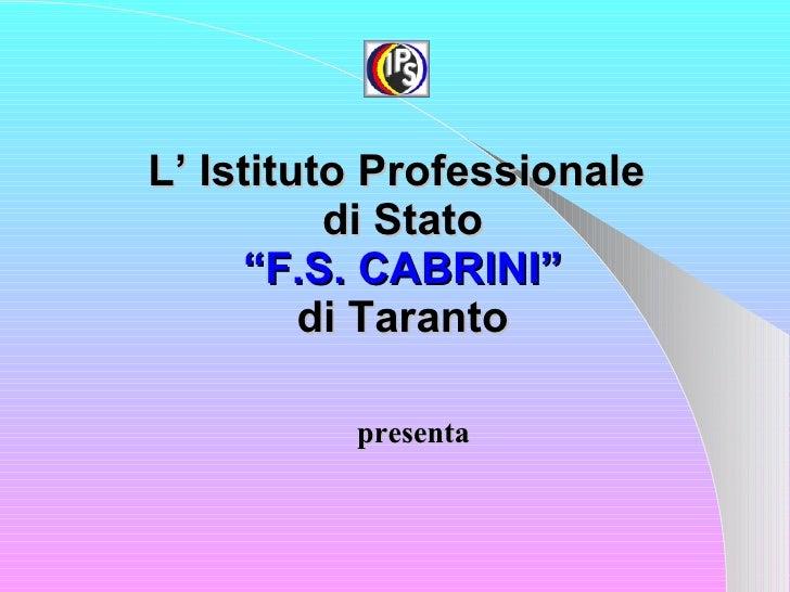 """L' Istituto Professionale  di Stato """"F.S. CABRINI"""" di   Taranto presenta"""