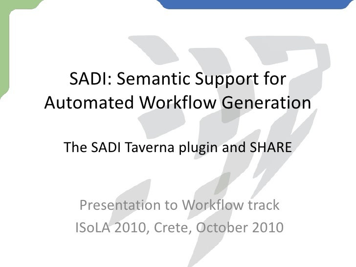 SADI: Semantic Support for Automated Workflow GenerationThe SADI Taverna plugin and SHARE<br />Presentation to Workflow tr...