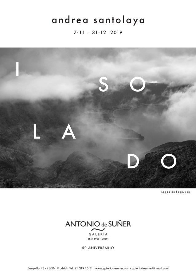 andrea santolaya 50 ANIVERSARIO 7·11 — 31·12 2019 Lagoa do Fogo. 2019 Barquillo 43 - 28004 Madrid - Tel. 91 319 16 71 - ww...