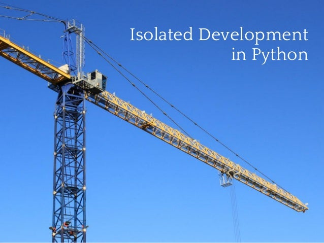 Isolated Development            in Python