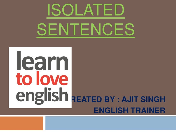 ISOLATED SENTENCES<br />CREATED BY : AJIT SINGH<br />ENGLISH TRAINER<br />