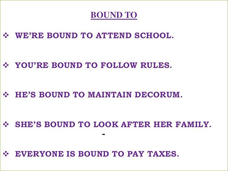 BOUND TO<br /><ul><li>WE'RE BOUND TO ATTEND SCHOOL.</li></ul>हमे स्कूल जाना पड़ता है !<br /><ul><li>YOU'RE BOUND TO FOLLOW...