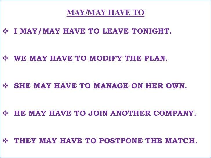 MAY/MAY HAVE TO<br /><ul><li>I MAY/MAY HAVE TO LEAVE TONIGHT.</li></ul>मुझे आज रात जाना पड़ सकता है !<br /><ul><li>WE MAY H...