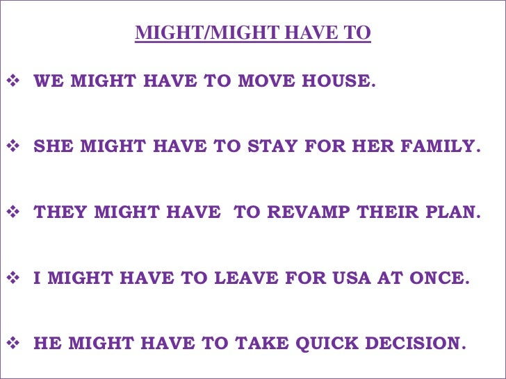 MIGHT/MIGHT HAVE TO<br /><ul><li>WE MIGHT HAVE TO MOVE HOUSE.</li></ul>हमे घर बदलना पड़ सकता था !<br /><ul><li>SHE MIGHT HA...