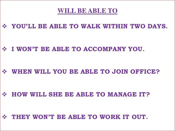 WILL BE ABLE TO<br /><ul><li>YOU'LL BE ABLE TO WALK WITHIN TWO DAYS.</li></ul>तुम दो दिन में चलने लगोगे !<br /><ul><li>I W...