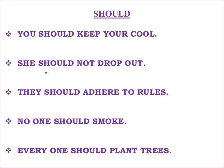 SHOULD<br /><ul><li>YOU SHOULD KEEP YOUR COOL.</li></ul>तुम्हे शाँत रहना चाहिए !<br /><ul><li>SHE SHOULD NOT DROP OUT.</li...