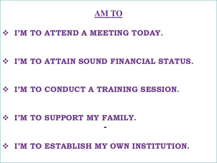 AM TO<br /><ul><li>I'M TO ATTEND A MEETING TODAY.</li></ul>मुझे आज सभा में जाना है !<br /><ul><li>I'M TO ATTAIN SOUND FINA...