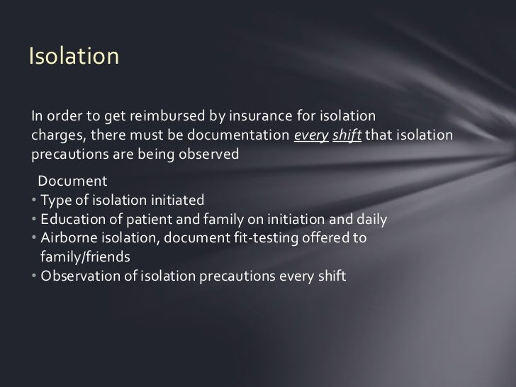 IsolationIn order to get reimbursed by insurance for isolationcharges, there must be documentation every shift that isolat...