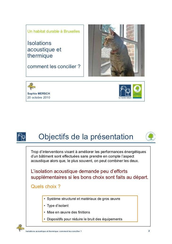 Un habitat durable à Bruxelles Isolations acoustique et thermique comment les concilier ? Sophie MERSCH 20 octobre 2010   ...