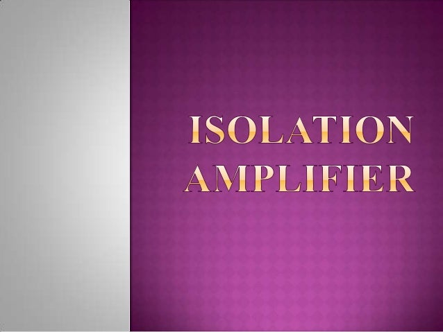  Isolation  amplifiers provide electrical isolation and an electrical safety barrier.  They protect the patients from le...
