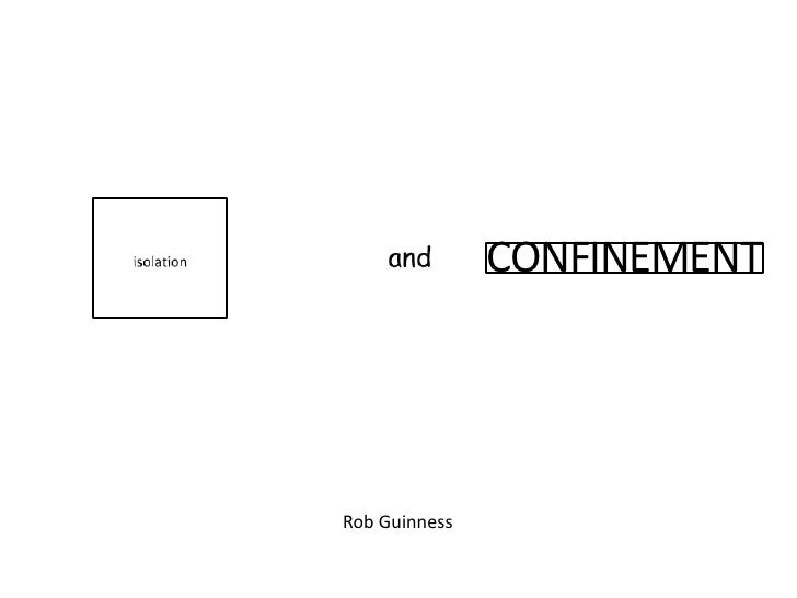 isolation        and<br />CONFINEMENT<br />Rob Guinness<br />
