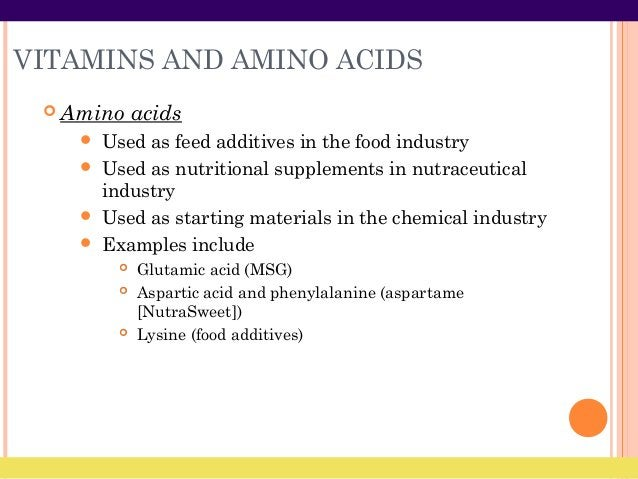 VITAMINS AND AMINO ACIDS  Amino acids  Used as feed additives in the food industry  Used as nutritional supplements in ...