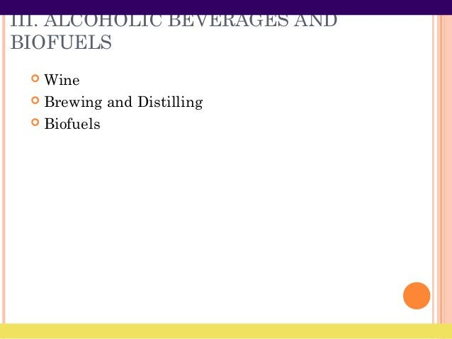 III. ALCOHOLIC BEVERAGES AND BIOFUELS  Wine  Brewing and Distilling  Biofuels