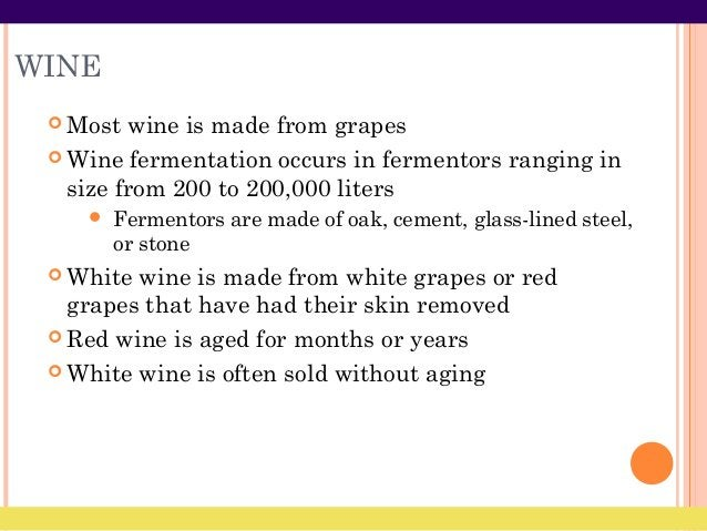WINE  Most wine is made from grapes  Wine fermentation occurs in fermentors ranging in size from 200 to 200,000 liters ...