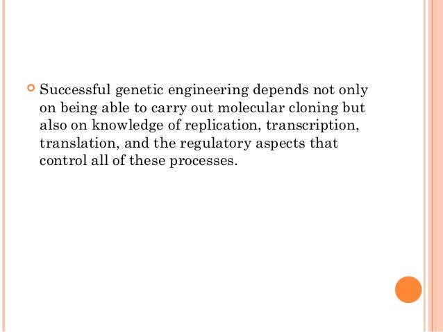  Successful genetic engineering depends not only on being able to carry out molecular cloning but also on knowledge of re...