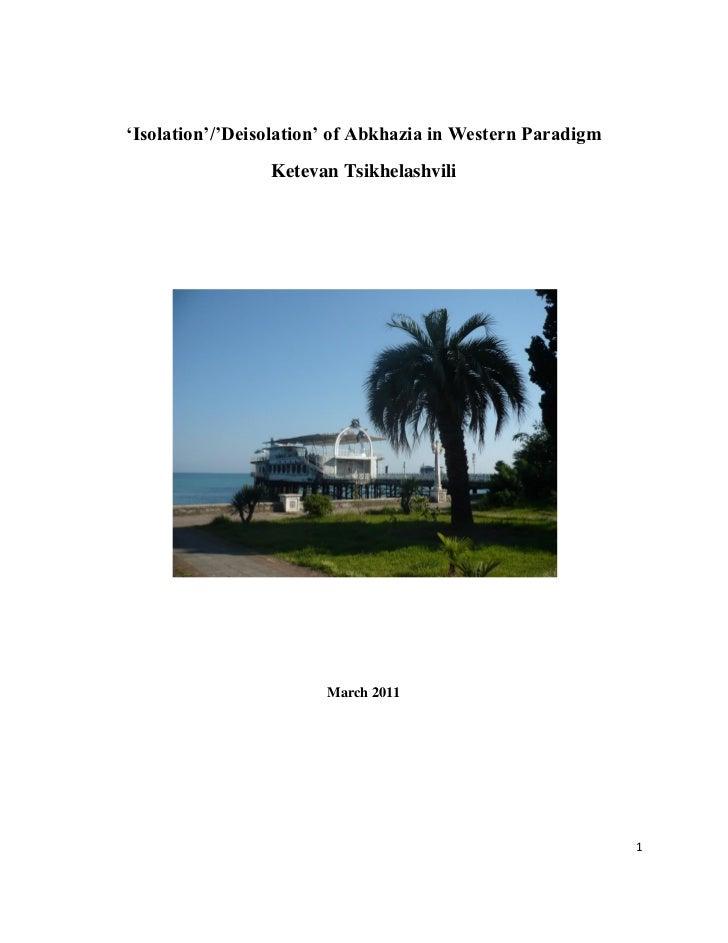 """Isolation""/""Deisolation"" of Abkhazia in Western Paradigm                 Ketevan Tsikhelashvili                        Ma..."