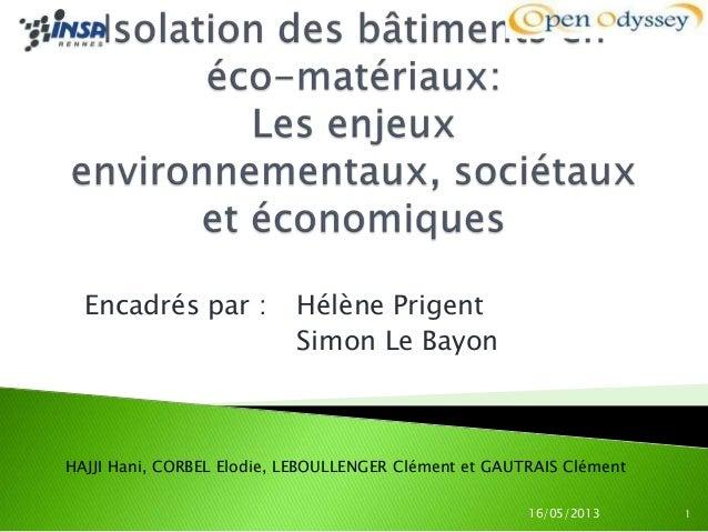 Encadrés par : Hélène PrigentSimon Le BayonHAJJI Hani, CORBEL Elodie, LEBOULLENGER Clément et GAUTRAIS Clément16/05/2013 1