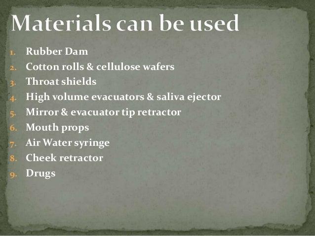 1. Rubber Dam 2. Cotton rolls & cellulose wafers 3. Throat shields 4. High volume evacuators & saliva ejector 5. Mirror & ...