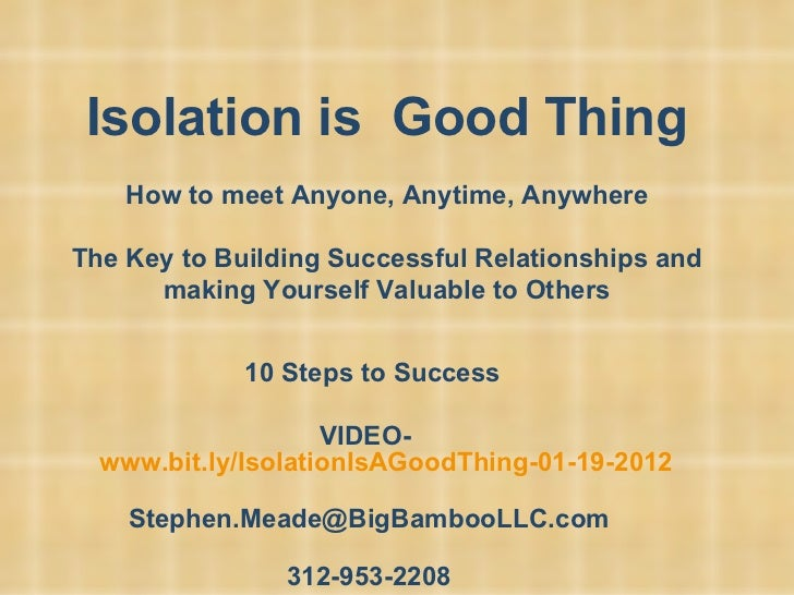 Isolation is  Good Thing How to meet Anyone, Anytime, Anywhere The Key to Building Successful Relationships and making You...