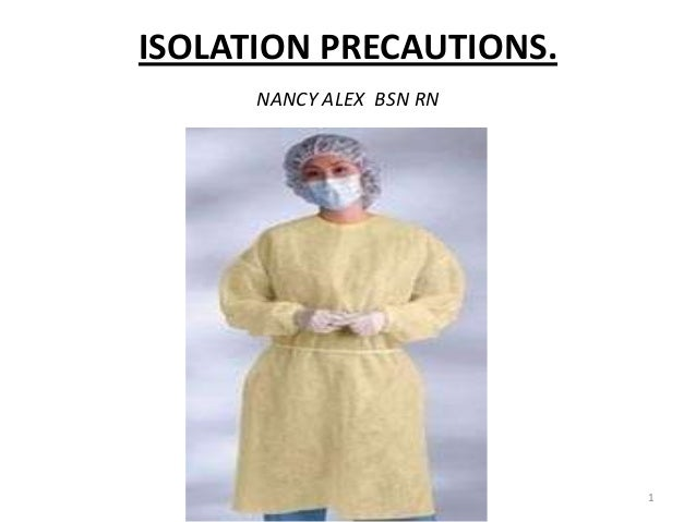 ISOLATION PRECAUTIONS. NANCY ALEX BSN RN 1