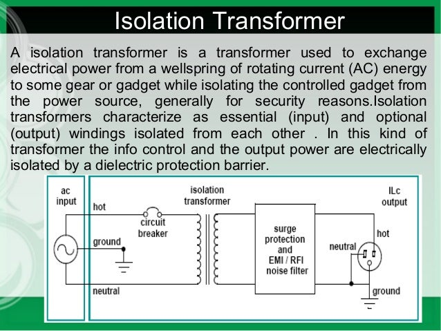What are the benefits of Isolation Transformers? Isolation Transformer Diagram on polarity diagram, transformer schematic diagram, earthing system, center tap, potential transformer diagram, lightning arrester, residual-current device, low voltage diagram, antistatic wrist strap, control transformer diagram, step up transformer diagram, ground and neutral, flyback transformer diagram, transformer oil, transformer types, 480 volt transformer wiring diagram, single phase transformer connections diagram, three phase diagram, control panel diagram, audio transformer diagram, step down transformer diagram, 3 phase transformer connection diagram, pdu diagram, current transformer, single phase transformer wiring diagram, zigzag transformer, padmount transformer diagram, ac transformer diagram, intrinsic safety, pole top transformer diagram, power transformer diagram, austin transformer, voltage converter,
