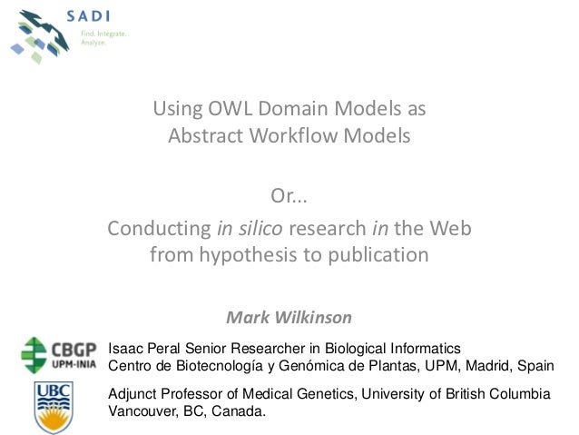 Using OWL Domain Models as       Abstract Workflow Models                   Or...Conducting in silico research in the Web ...