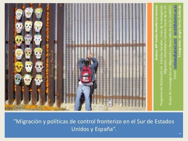 """""""Migración y políticas de control fronterizo en el Sur de Estados Unidos y España"""". Autora:MªIsoldaPerellóCarrascosa Progr..."""