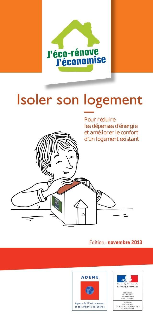 Isoler son logement Pour réduire les dépenses d'énergie et améliorer le confort d'un logement existant  Édition: novembre...