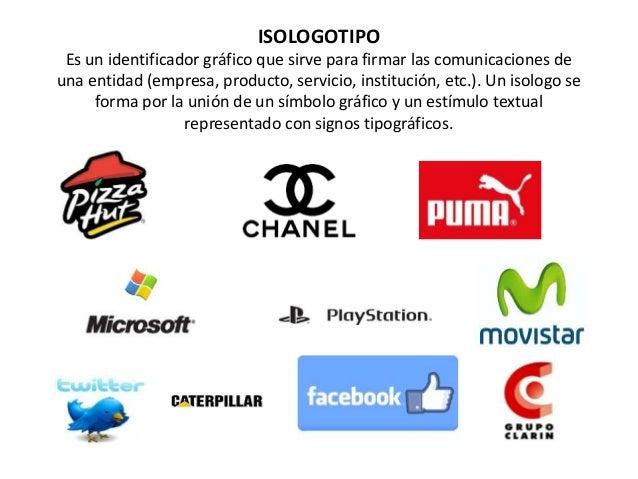 ISOLOGOTIPO Es un identificador gráfico que sirve para firmar las comunicaciones de una entidad (empresa, producto, servic...