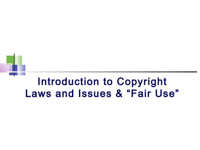 "Introduction to CopyrightLaws and Issues & ""Fair Use"""
