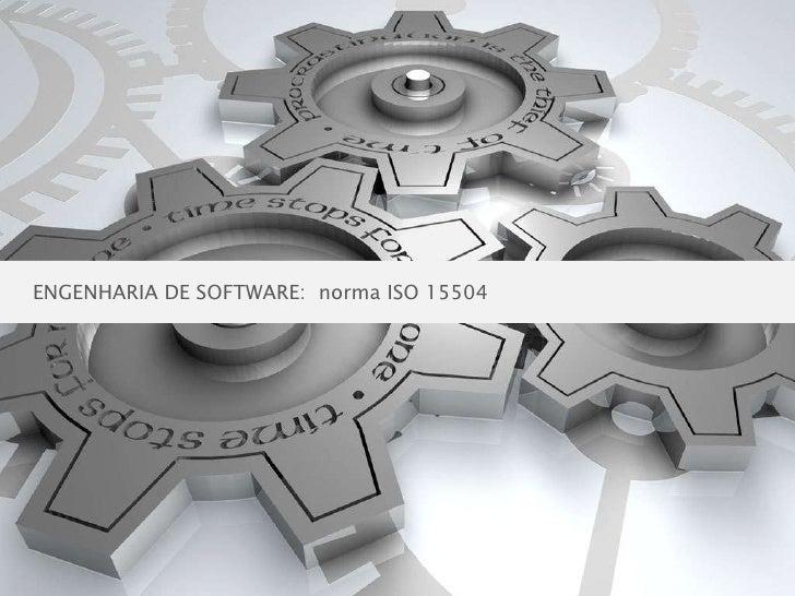 ENGENHARIA DE SOFTWARE:  norma ISO 15504<br />