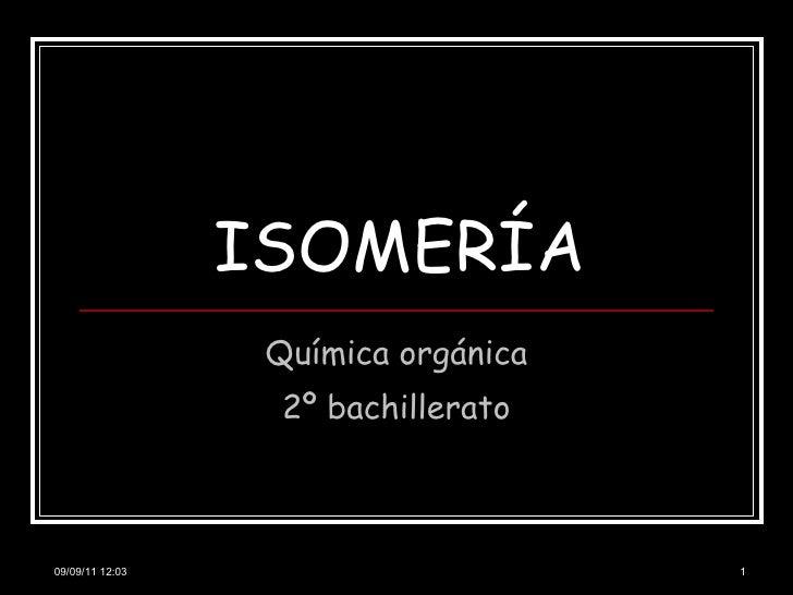ISOMERÍA Química orgánica 2º bachillerato 09/09/11   11:48