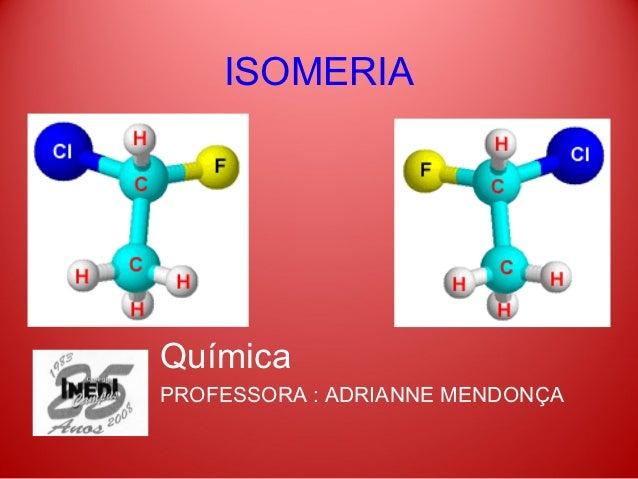 ISOMERIAQuímicaPROFESSORA : ADRIANNE MENDONÇA