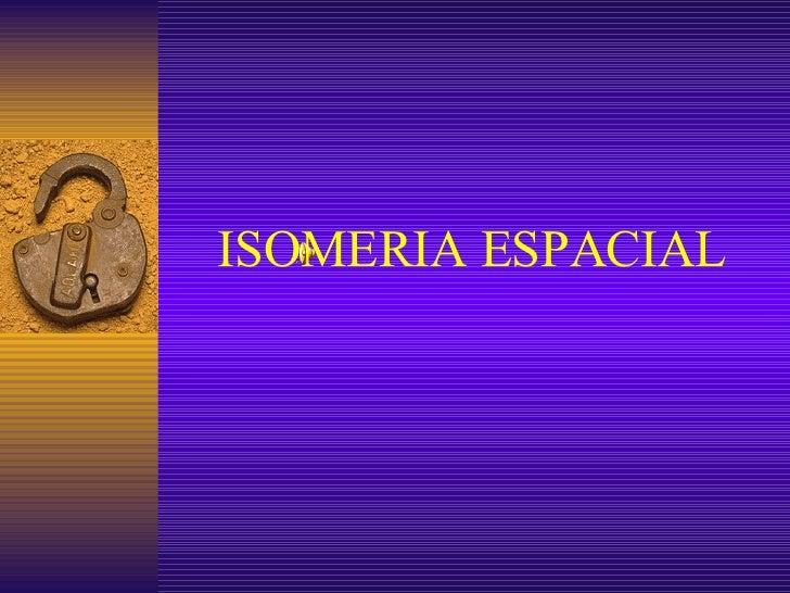 ISOMERIA ESPACIAL