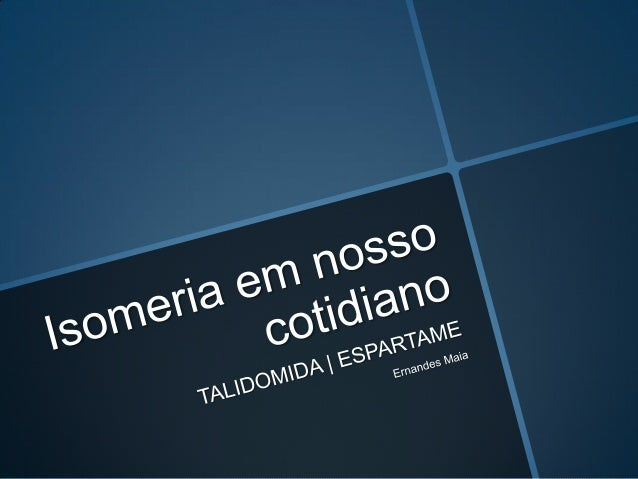          Introdução às Isomerias     Isomeria Óptica Isomeria Geométrica  Farmacologia    A Talidomida      Hi...