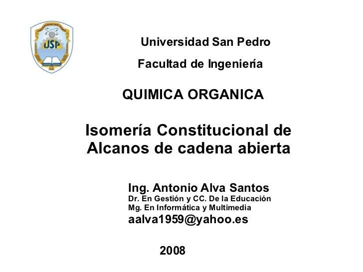 QUIMICA ORGANICA Facultad de Ingeniería Universidad San Pedro Isomería Constitucional de Alcanos de cadena abierta Ing. An...