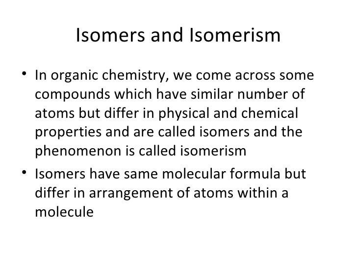 Isomers and Isomerism• In organic chemistry, we come across some  compounds which have similar number of  atoms but differ...