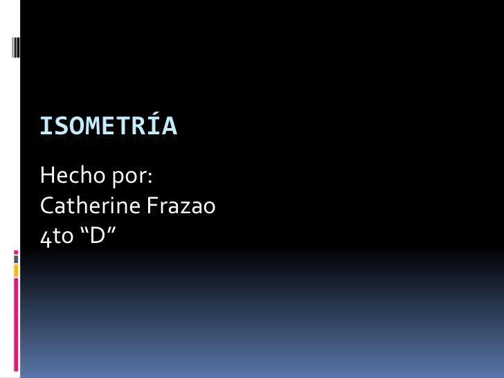 "ISOMETRÍAHecho por:Catherine Frazao4to ""D"""