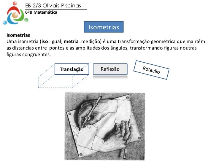 EB 2/3 Olivais-Piscinas        6ºB Matemática                                      IsometriasIsometriasUma isometria (iso=...