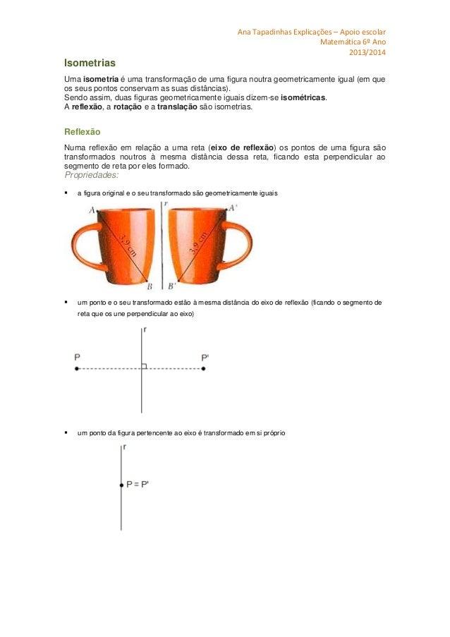 Ana Tapadinhas Explicações – Apoio escolar Matemática 6º Ano 2013/2014 Isometrias Uma isometria é uma transformação de uma...